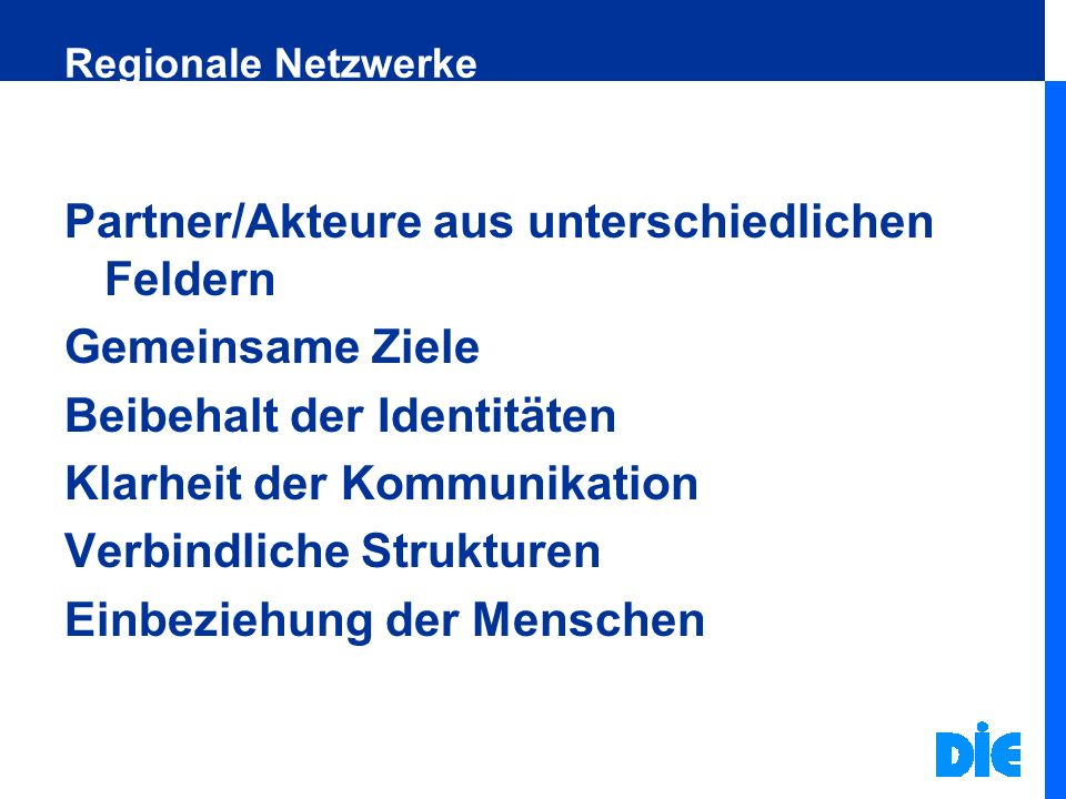 Regionale Netzwerke Partner/Akteure aus unterschiedlichen Feldern Gemeinsame Ziele Beibehalt der Identitäten Klarheit der Kommunikation Verbindliche S