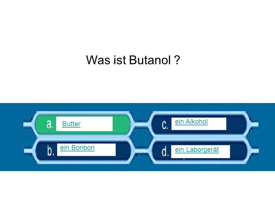 Was ist Butanol ? Butter ein Alkohol ein Laborgerät ein Bonbon