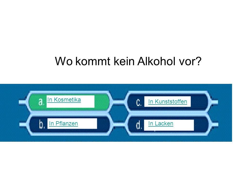 Wo kommt kein Alkohol vor? In Kosmetika In Pflanzen In Kunststoffen In Lacken
