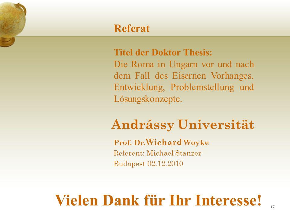 17 Andrássy Universität Prof. Dr. Wichard Woyke Referent: Michael Stanzer Budapest 02.12.2010 Referat Titel der Doktor Thesis: Die Roma in Ungarn vor