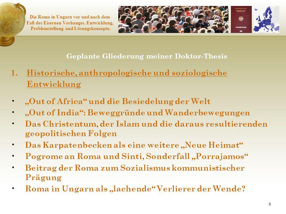 5 Geplante Gliederung meiner Doktor-Thesis 1. Historische, anthropologische und soziologische Entwicklung Out of Africa und die Besiedelung der Welt O