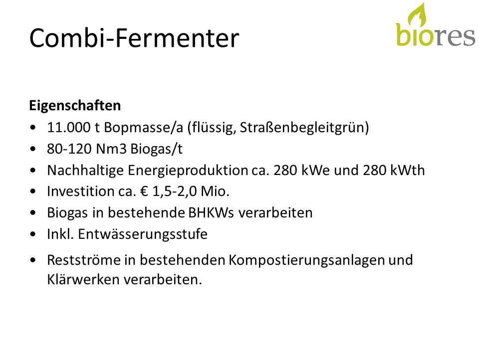 Combi-Fermenter Eigenschaften 11.000 t Bopmasse/a (flüssig, Straßenbegleitgrün) 80-120 Nm3 Biogas/t Nachhaltige Energieproduktion ca. 280 kWe und 280
