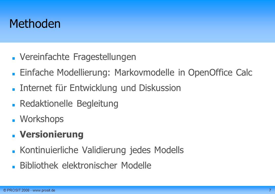 7 Methoden Vereinfachte Fragestellungen Einfache Modellierung: Markovmodelle in OpenOffice Calc Internet für Entwicklung und Diskussion Redaktionelle Begleitung Workshops Versionierung Kontinuierliche Validierung jedes Modells Bibliothek elektronischer Modelle