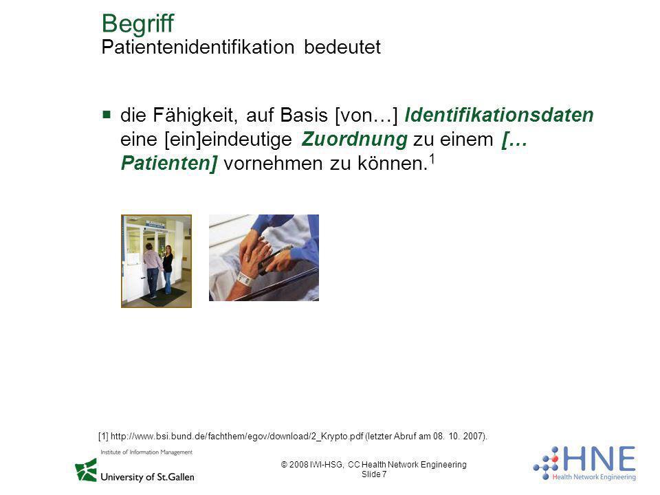 © 2008 IWI-HSG, CC Health Network Engineering Slide 7 Begriff Patientenidentifikation bedeutet die Fähigkeit, auf Basis [von…] Identifikationsdaten ei