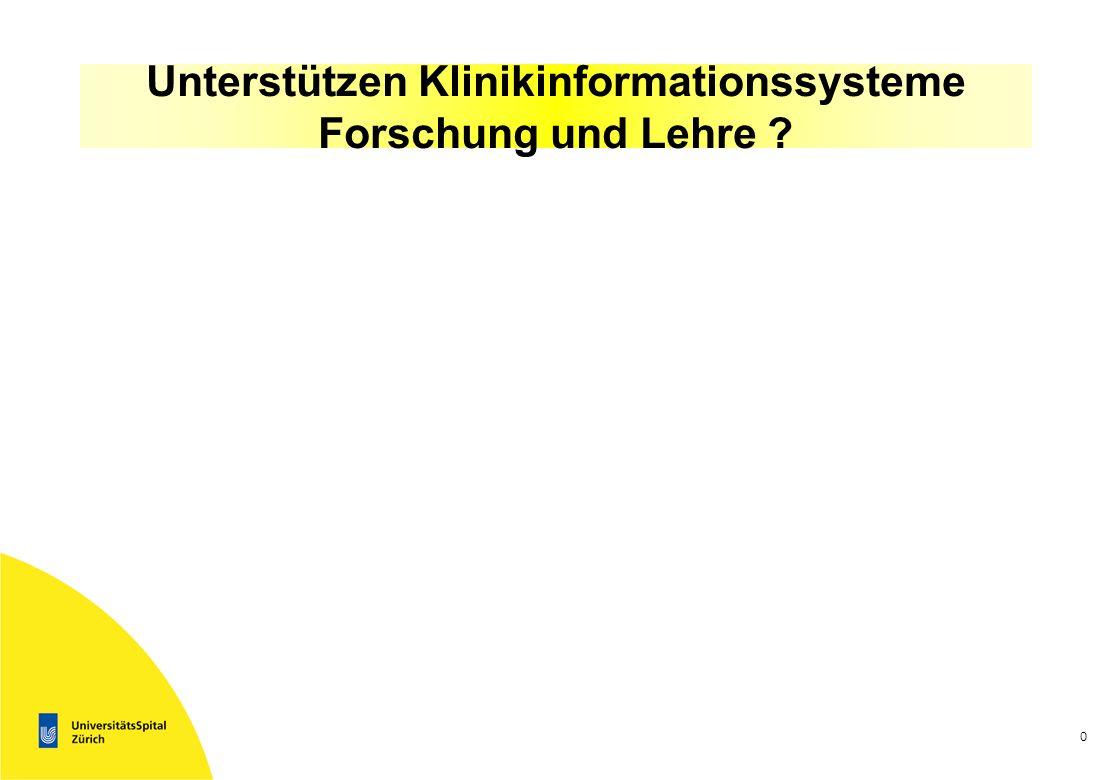0 Unterstützen Klinikinformationssysteme Forschung und Lehre ?