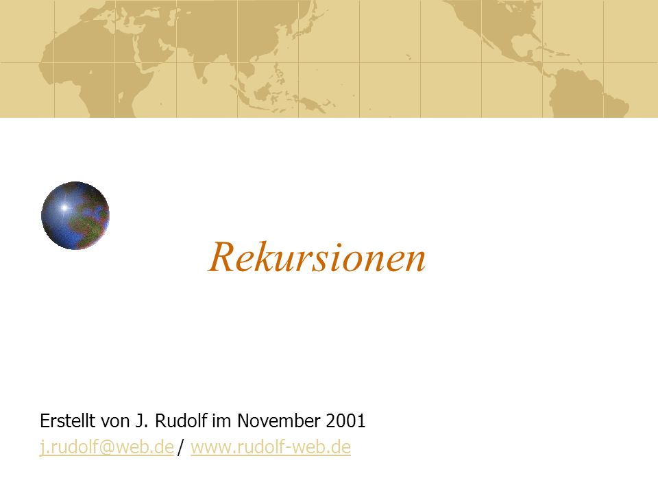 Rekursionen Erstellt von J. Rudolf im November 2001 j.rudolf@web.dej.rudolf@web.de / www.rudolf-web.dewww.rudolf-web.de