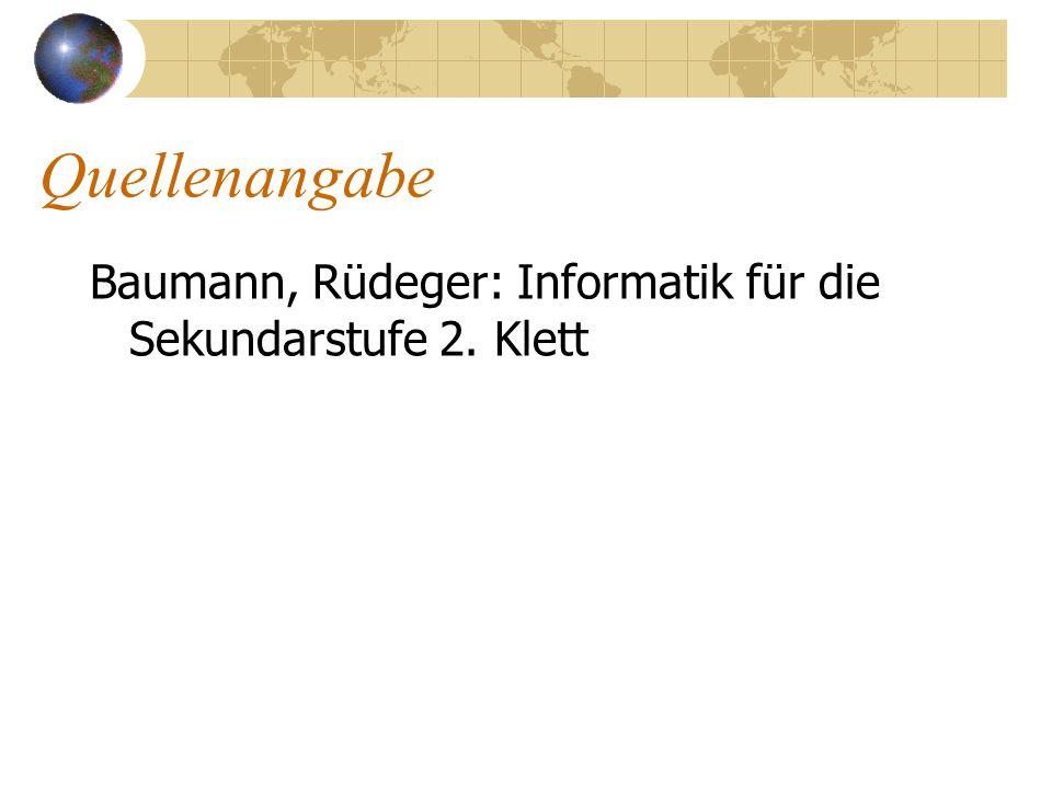 Quellenangabe Baumann, Rüdeger: Informatik für die Sekundarstufe 2. Klett