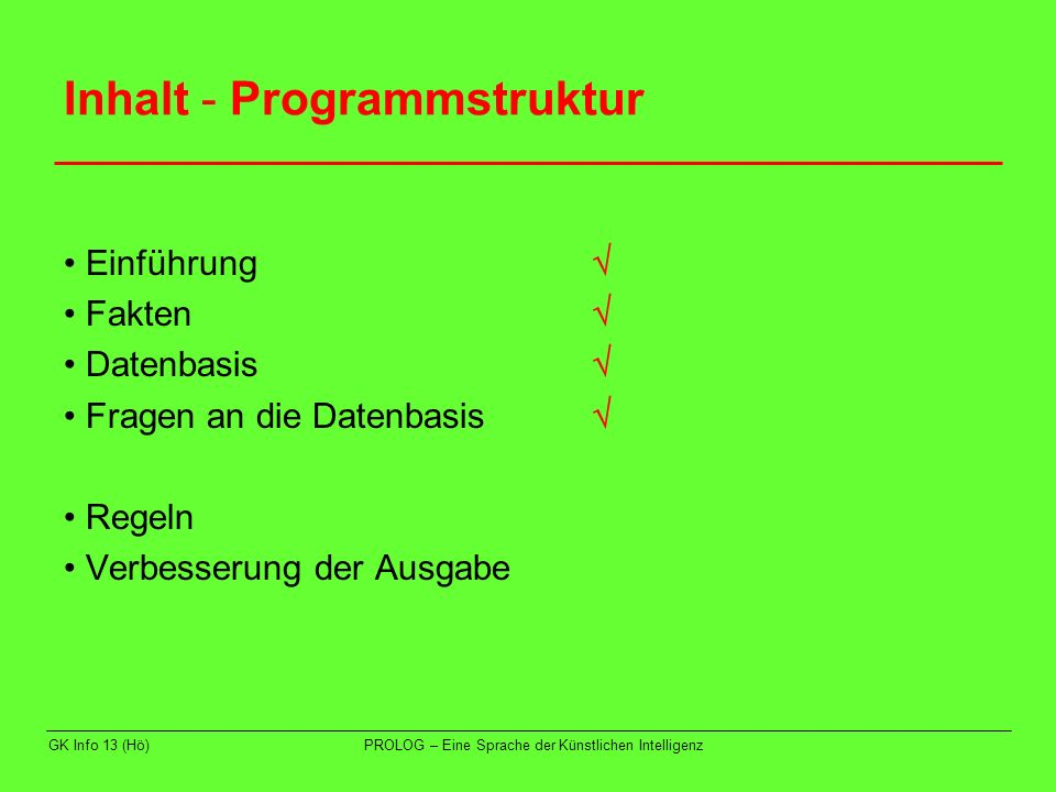 GK Info 13 (Hö)PROLOG – Eine Sprache der Künstlichen Intelligenz Inhalt - Programmstruktur Einführung Fakten Datenbasis Fragen an die Datenbasis Regel