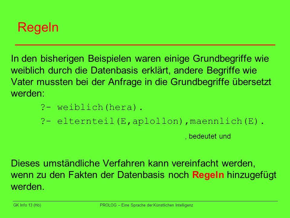 GK Info 13 (Hö)PROLOG – Eine Sprache der Künstlichen Intelligenz Regeln In den bisherigen Beispielen waren einige Grundbegriffe wie weiblich durch die