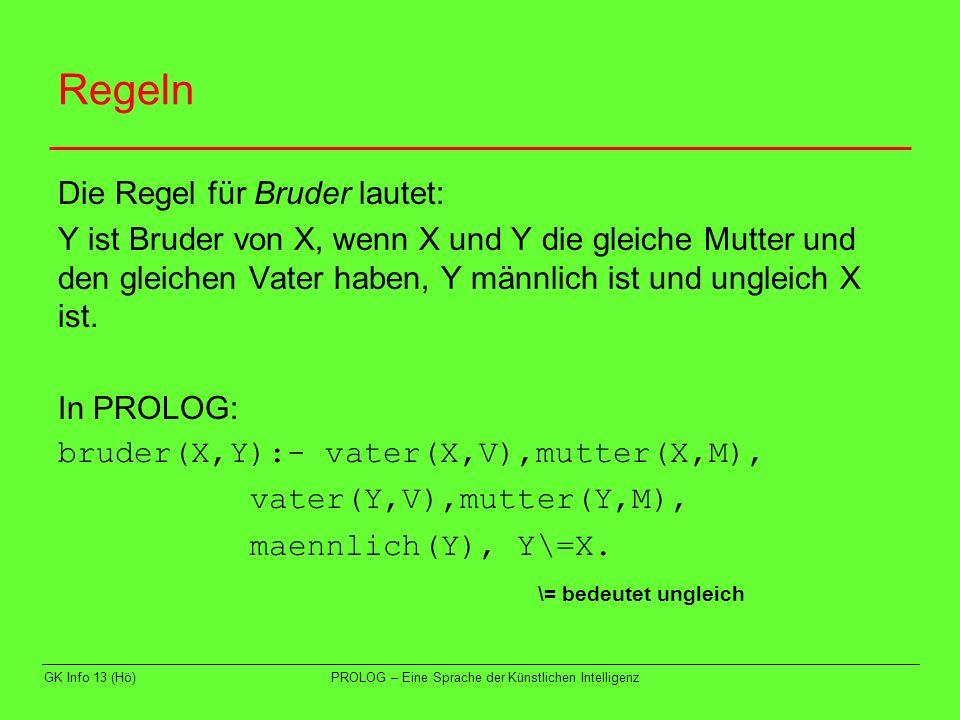 GK Info 13 (Hö)PROLOG – Eine Sprache der Künstlichen Intelligenz Regeln Die Regel für Bruder lautet: Y ist Bruder von X, wenn X und Y die gleiche Mutt