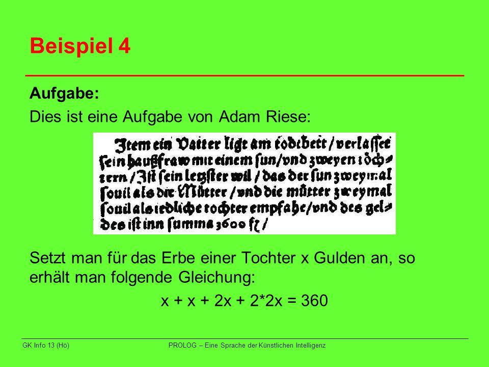 GK Info 13 (Hö)PROLOG – Eine Sprache der Künstlichen Intelligenz Beispiel 4 Lösung in Prolog: loesung(X) :- between(1,360,X), 360 is X + X + 2*X + 2*2*X.