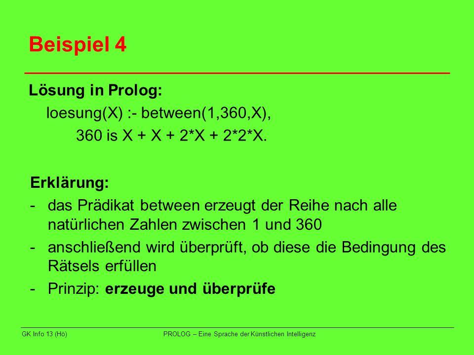 GK Info 13 (Hö)PROLOG – Eine Sprache der Künstlichen Intelligenz Beispiel 4 Lösung in Prolog: loesung(X) :- between(1,360,X), 360 is X + X + 2*X + 2*2