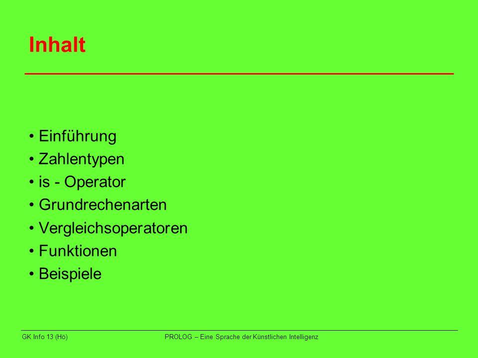 GK Info 13 (Hö)PROLOG – Eine Sprache der Künstlichen Intelligenz Inhalt Einführung Zahlentypen is - Operator Grundrechenarten Vergleichsoperatoren Fun