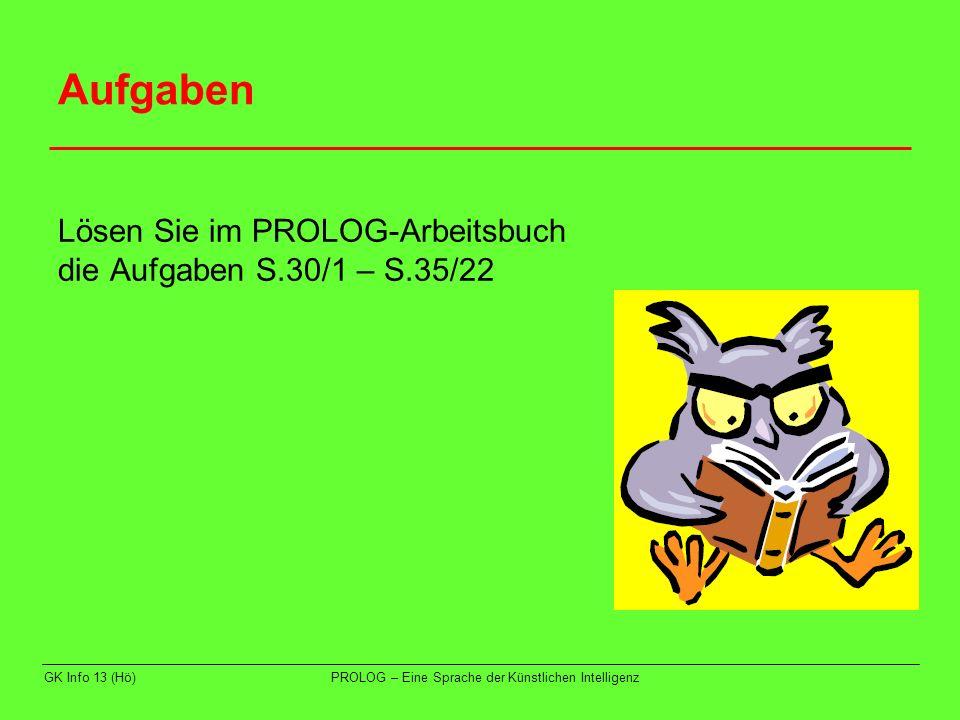 GK Info 13 (Hö)PROLOG – Eine Sprache der Künstlichen Intelligenz Aufgaben Lösen Sie die Aufgaben 21 bis 25.