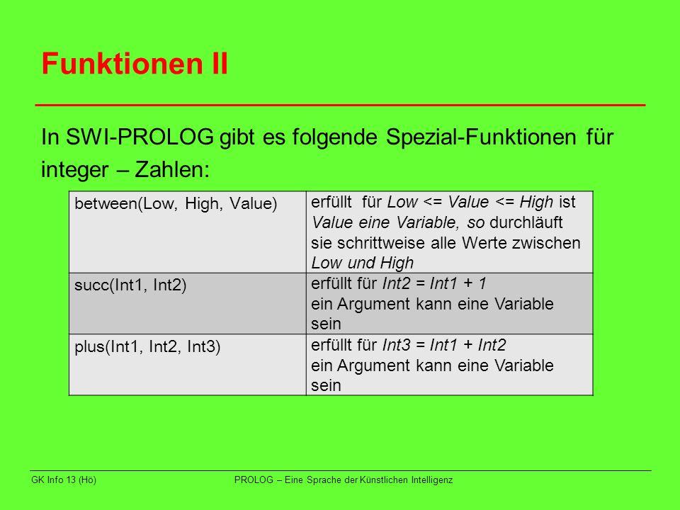 Funktionen II In SWI-PROLOG gibt es folgende Spezial-Funktionen für integer – Zahlen: GK Info 13 (Hö)PROLOG – Eine Sprache der Künstlichen Intelligenz