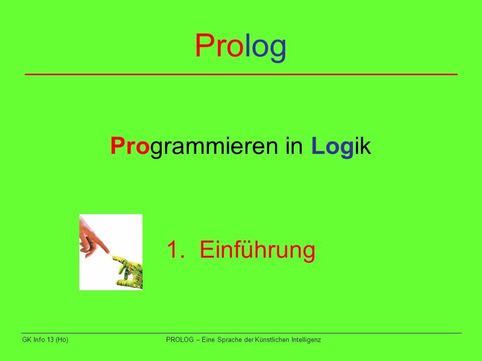 GK Info 13 (Hö)PROLOG – Eine Sprache der Künstlichen Intelligenz Inhalt - Programmstruktur Einführung Fakten Datenbasis Fragen an die Datenbasis Aufgaben
