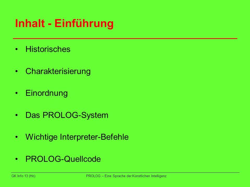 GK Info 13 (Hö)PROLOG – Eine Sprache der Künstlichen Intelligenz Historisches 1972: ALAIN COLMERAUER (Marseille) und ROBERT KOWALSKI (London) entwickeln PROLOG Mitte 70er: DAVID D.H.