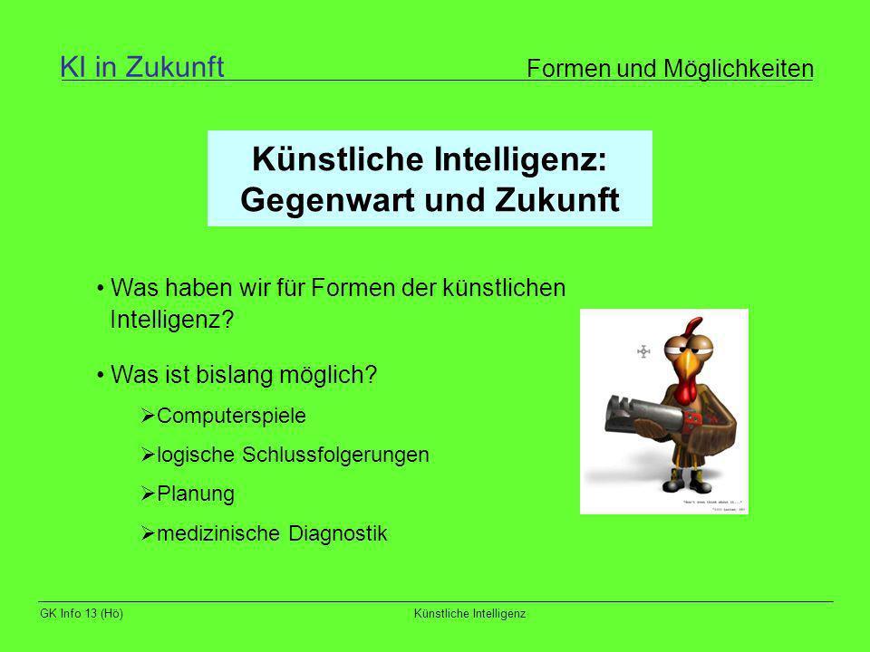 GK Info 13 (Hö)Künstliche Intelligenz Künstliche Intelligenz: Gegenwart und Zukunft Was haben wir für Formen der künstlichen Intelligenz? Was ist bisl