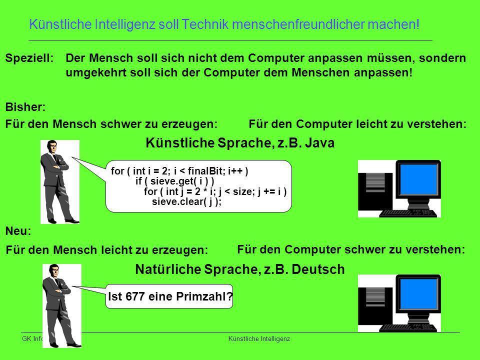 GK Info 13 (Hö)Künstliche Intelligenz Künstliche Intelligenz soll Technik menschenfreundlicher machen! Speziell: Der Mensch soll sich nicht dem Comput