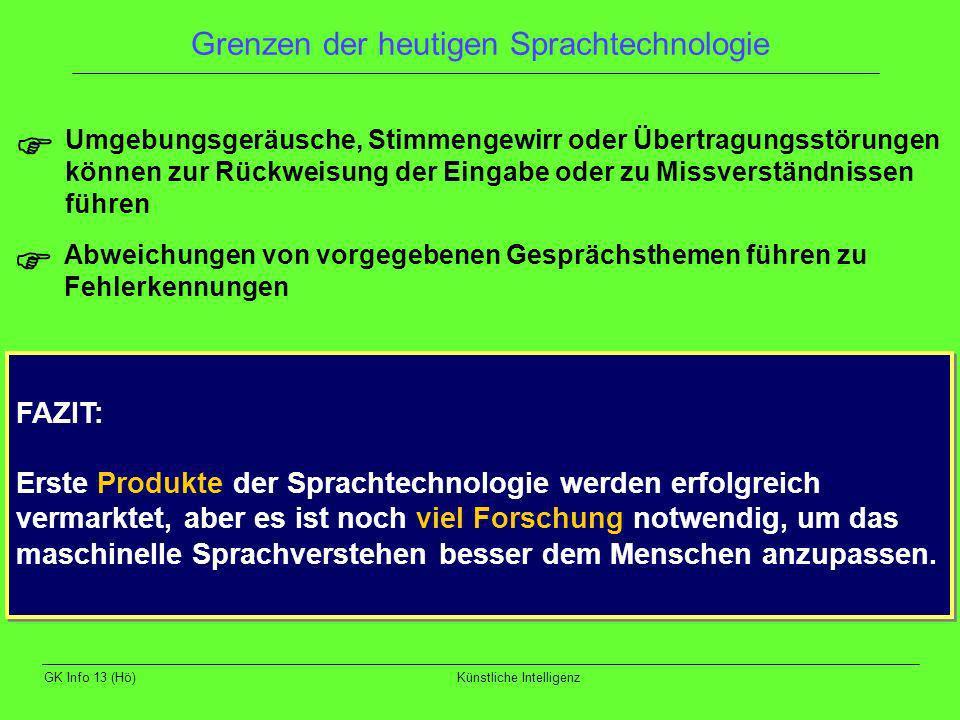 GK Info 13 (Hö)Künstliche Intelligenz Grenzen der heutigen Sprachtechnologie Umgebungsgeräusche, Stimmengewirr oder Übertragungsstörungen können zur R