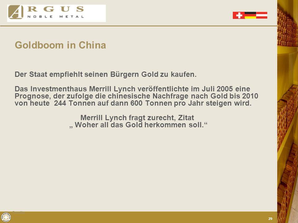 Handelsblatt 9. Juli 2004 Private Investoren in China – und damit ein Viertel der Weltbevölkerung – können seit kurzem ohne Einschränkung Gold erwerbe