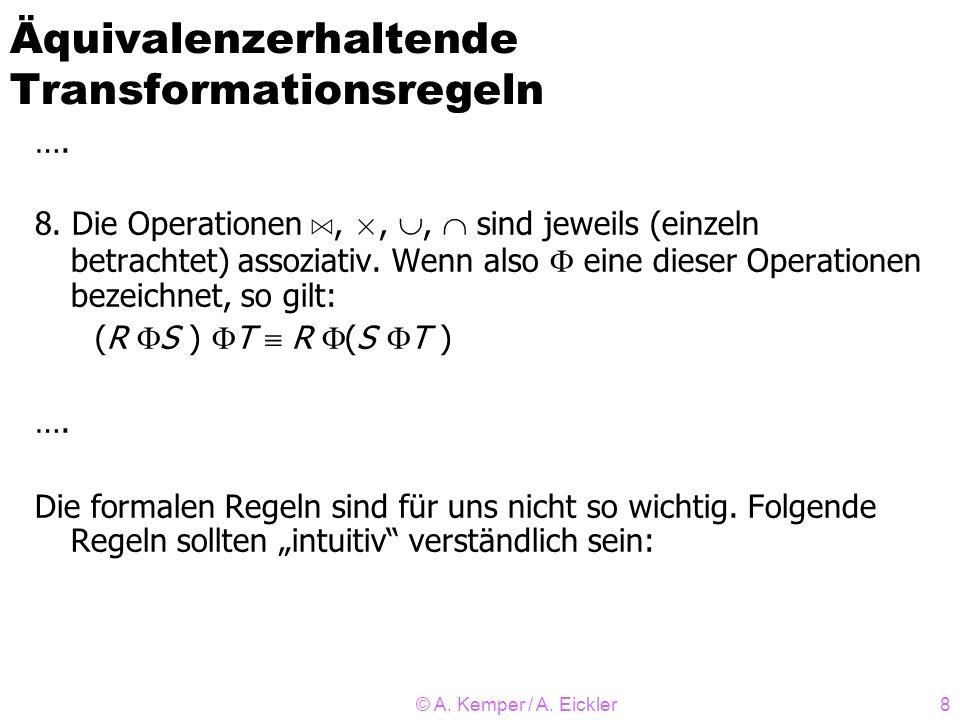 © A. Kemper / A. Eickler8 …. 8. Die Operationen A,,, sind jeweils (einzeln betrachtet) assoziativ. Wenn also eine dieser Operationen bezeichnet, so gi