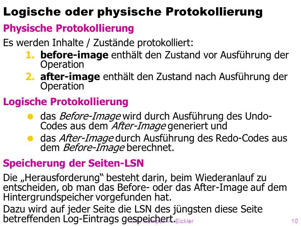 © A. Kemper / A. Eickler10 Logische oder physische Protokollierung Physische Protokollierung Es werden Inhalte / Zustände protokolliert: 1.before-imag
