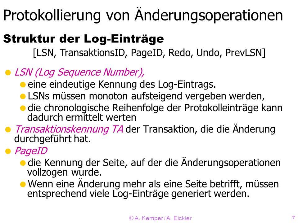© A. Kemper / A. Eickler7 Protokollierung von Änderungsoperationen LSN (Log Sequence Number), eine eindeutige Kennung des Log-Eintrags. LSNs müssen mo