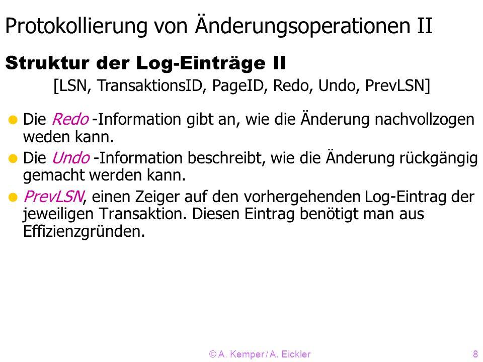 © A. Kemper / A. Eickler8 Protokollierung von Änderungsoperationen II Die Redo -Information gibt an, wie die Änderung nachvollzogen weden kann. Die Un
