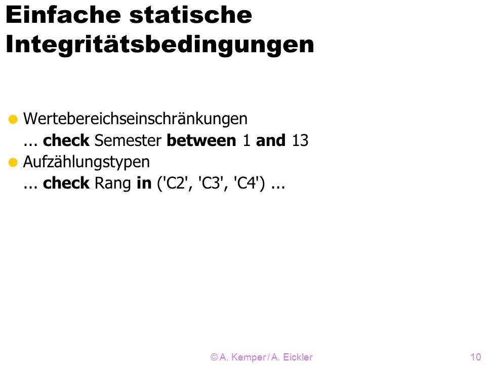 © A. Kemper / A. Eickler10 Einfache statische Integritätsbedingungen Wertebereichseinschränkungen... check Semester between 1 and 13 Aufzählungstypen.