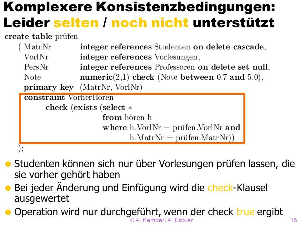 © A. Kemper / A. Eickler15 Komplexere Konsistenzbedingungen: Leider selten / noch nicht unterstützt Studenten können sich nur über Vorlesungen prüfen