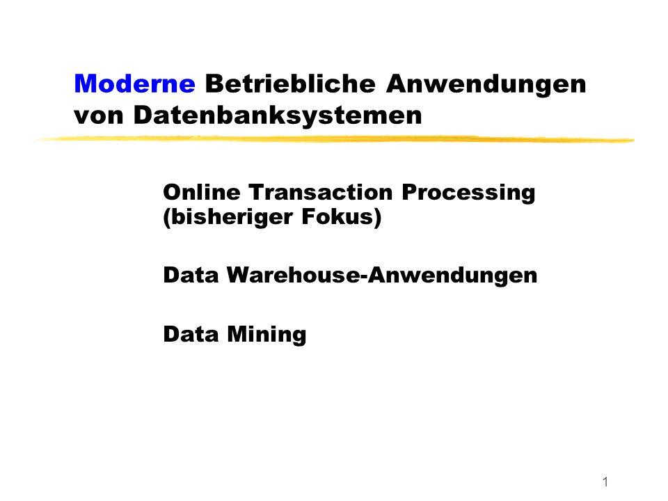 1 Moderne Betriebliche Anwendungen von Datenbanksystemen Online Transaction Processing (bisheriger Fokus) Data Warehouse-Anwendungen Data Mining