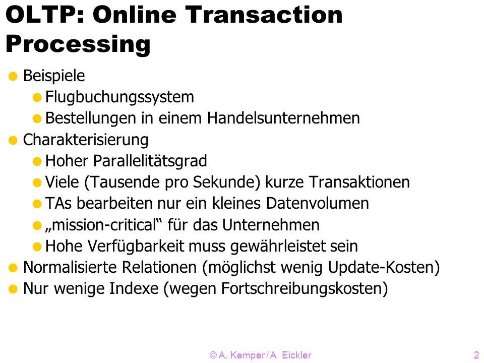 © A. Kemper / A. Eickler2 OLTP: Online Transaction Processing Beispiele Flugbuchungssystem Bestellungen in einem Handelsunternehmen Charakterisierung