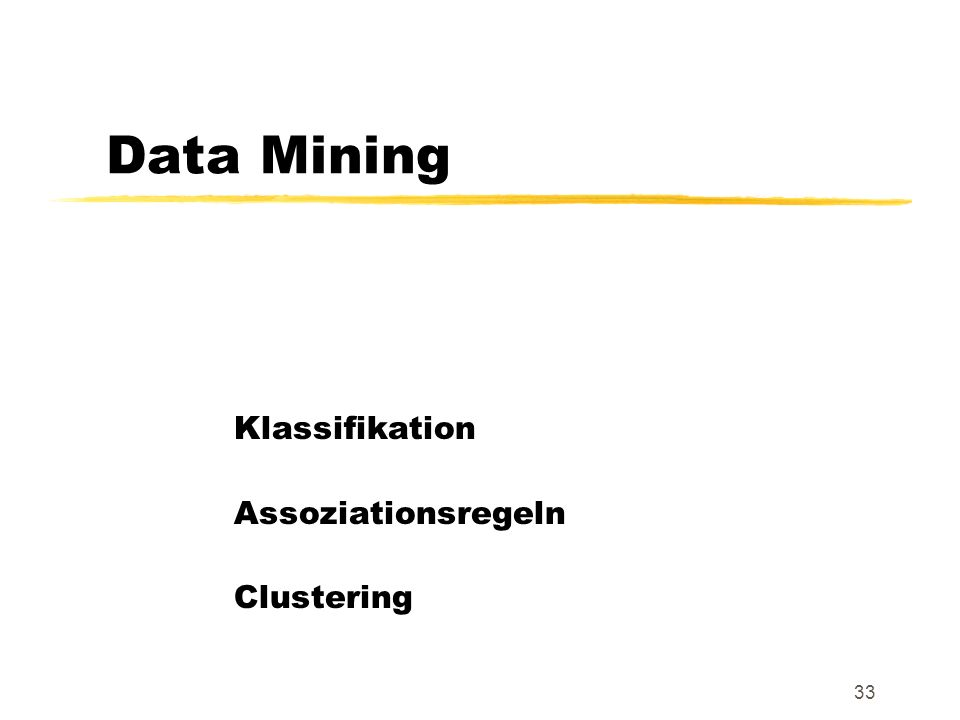 33 Data Mining Klassifikation Assoziationsregeln Clustering
