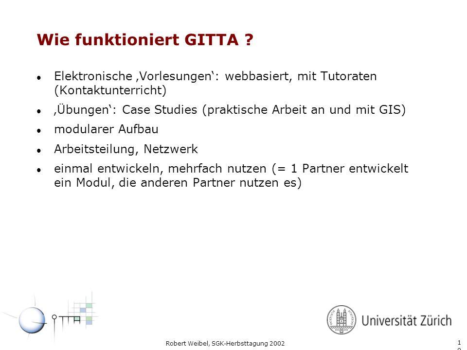 1010 Robert Weibel, SGK-Herbsttagung 2002 Wie funktioniert GITTA ? l Elektronische Vorlesungen: webbasiert, mit Tutoraten (Kontaktunterricht) l Übunge