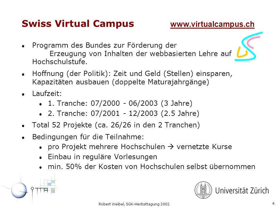 4 Robert Weibel, SGK-Herbsttagung 2002 Swiss Virtual Campus www.virtualcampus.ch l Programm des Bundes zur Förderung der Erzeugung von Inhalten der we