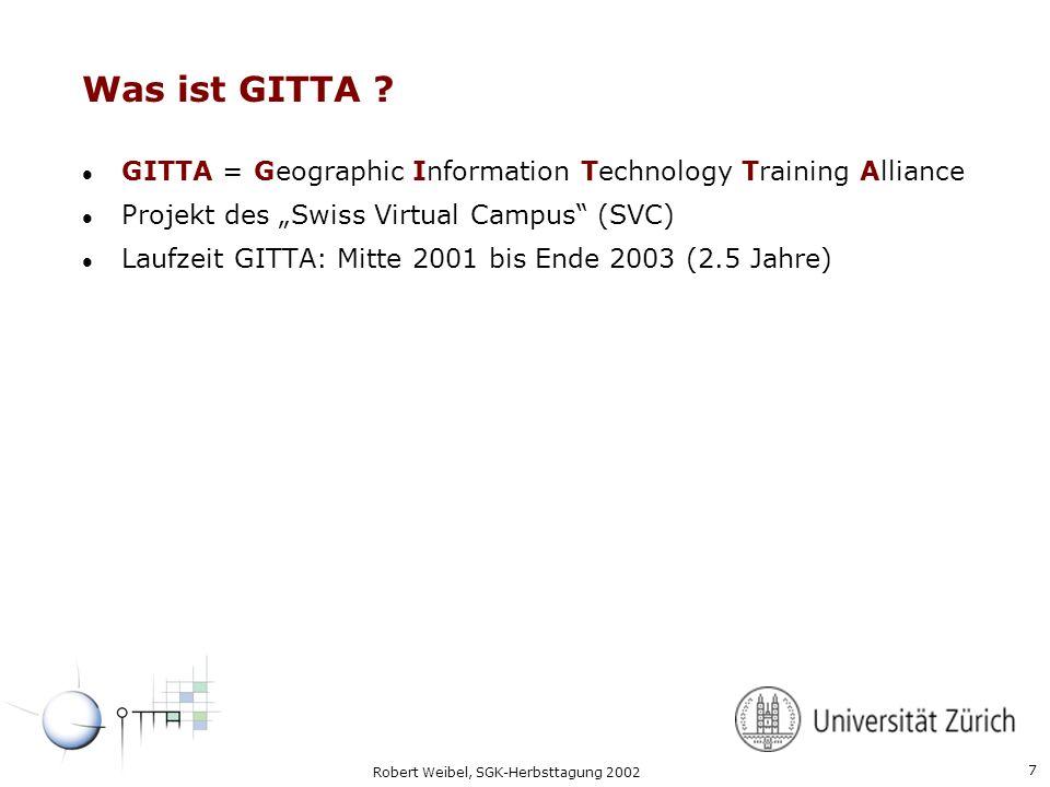 7 Robert Weibel, SGK-Herbsttagung 2002 Was ist GITTA ? l GITTA = Geographic Information Technology Training Alliance l Projekt des Swiss Virtual Campu