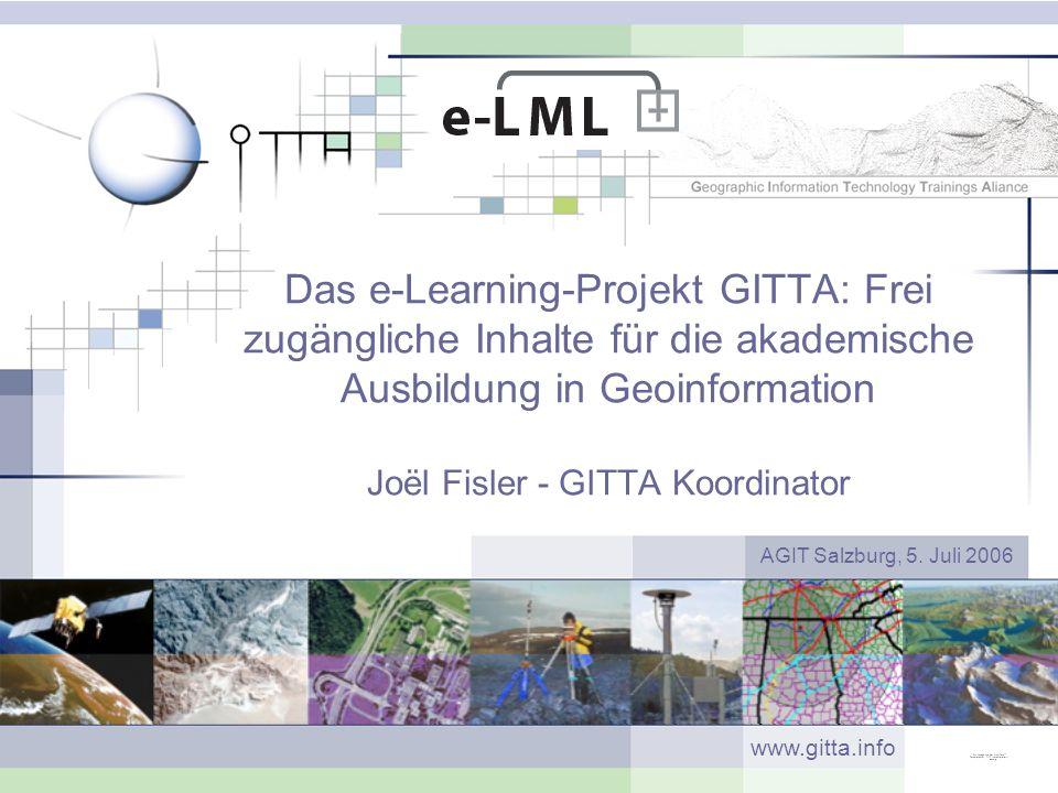 Das e-Learning-Projekt GITTA: Frei zugängliche Inhalte für die akademische Ausbildung in Geoinformation Joël Fisler - GITTA Koordinator AGIT Salzburg,