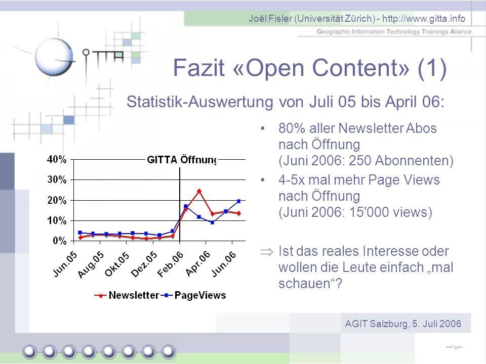 Joël Fisler (Universität Zürich) - http://www.gitta.info AGIT Salzburg, 5. Juli 2006 Fazit «Open Content» (1) 80% aller Newsletter Abos nach Öffnung (