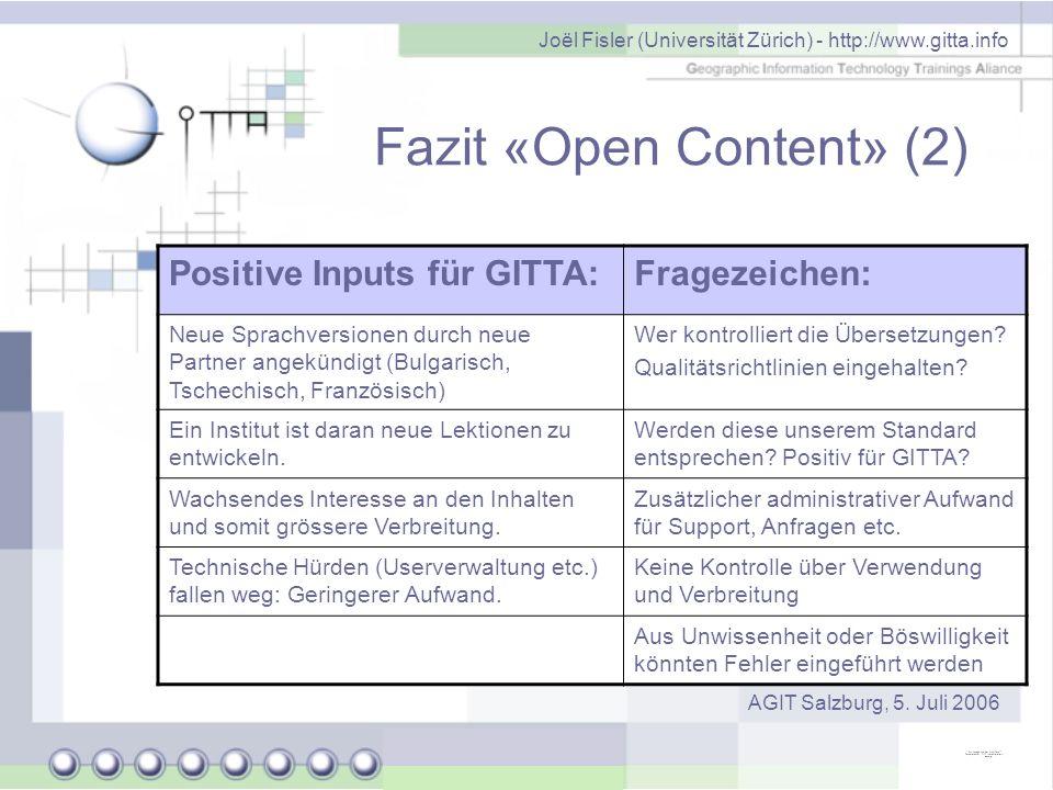 Joël Fisler (Universität Zürich) - http://www.gitta.info AGIT Salzburg, 5. Juli 2006 Fazit «Open Content» (2) Positive Inputs für GITTA:Fragezeichen: