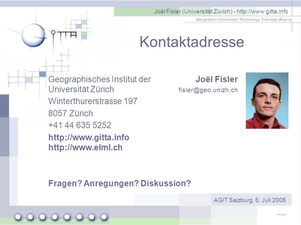 Joël Fisler (Universität Zürich) - http://www.gitta.info AGIT Salzburg, 5. Juli 2006 Kontaktadresse Geographisches Institut der Universität Zürich Win