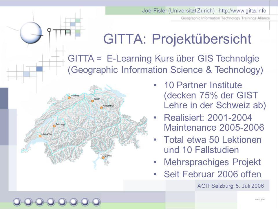 Joël Fisler (Universität Zürich) - http://www.gitta.info AGIT Salzburg, 5. Juli 2006 GITTA: Projektübersicht 10 Partner Institute (decken 75% der GIST