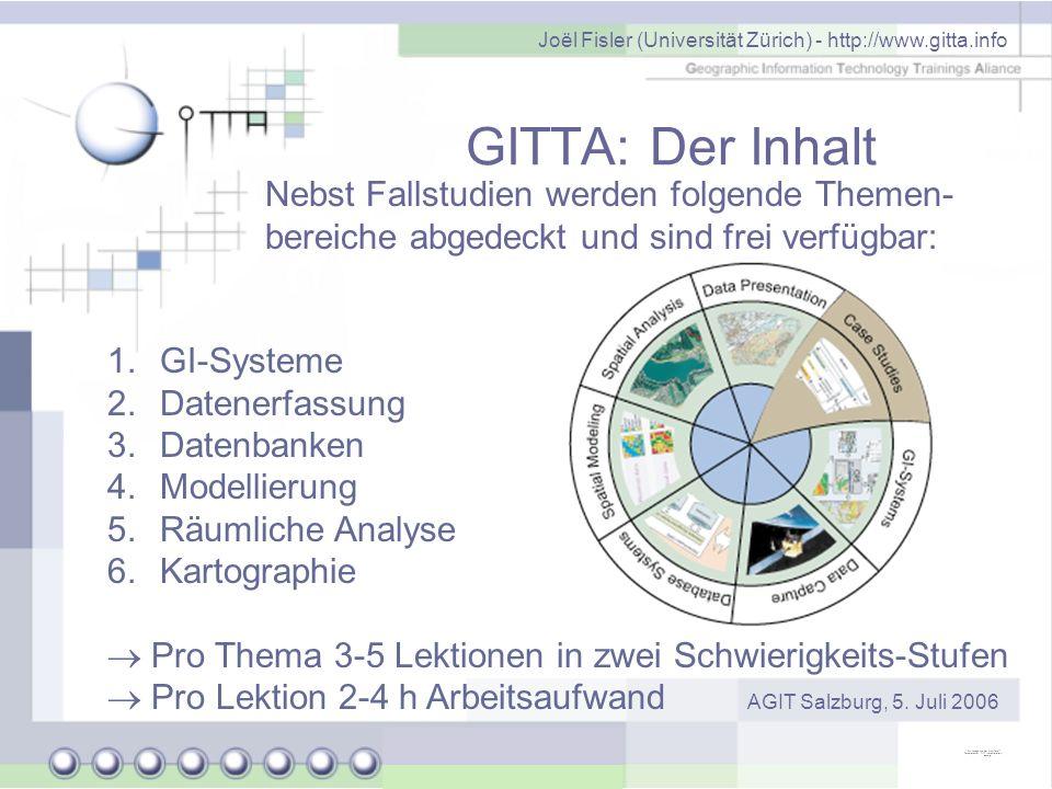 Joël Fisler (Universität Zürich) - http://www.gitta.info AGIT Salzburg, 5. Juli 2006 GITTA: Der Inhalt Nebst Fallstudien werden folgende Themen- berei