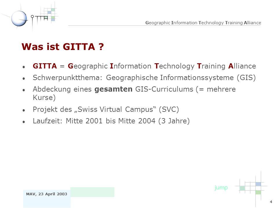 4 MAV, 23 April 2003 Geographic Information Technology Training Alliance Was ist GITTA ? l GITTA = Geographic Information Technology Training Alliance