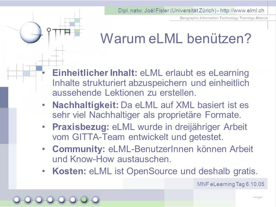 Dipl. natw. Joël Fisler (Universität Zürich) - http://www.elml.ch MNF eLearning Tag 6.10.05 Warum eLML benützen? Einheitlicher Inhalt: eLML erlaubt es