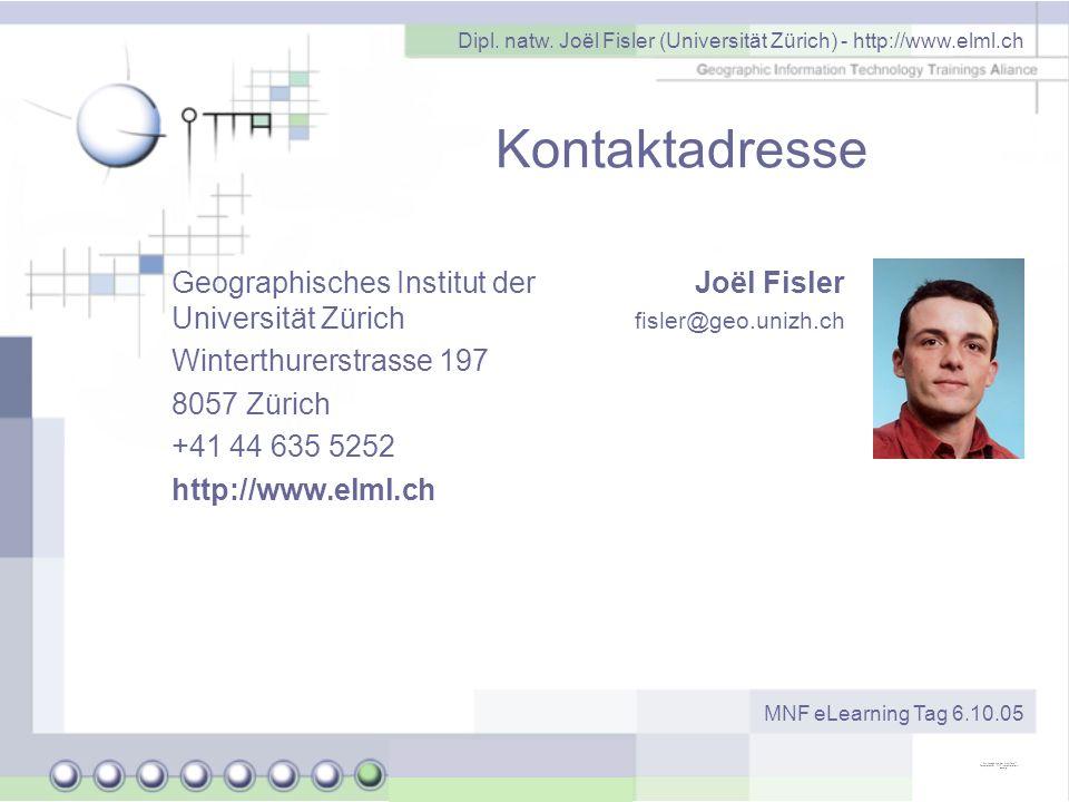 Dipl. natw. Joël Fisler (Universität Zürich) - http://www.elml.ch MNF eLearning Tag 6.10.05 Kontaktadresse Geographisches Institut der Universität Zür
