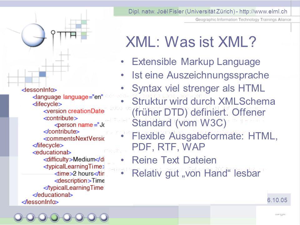 Dipl. natw. Joël Fisler (Universität Zürich) - http://www.elml.ch MNF eLearning Tag 6.10.05 XML: Was ist XML? Extensible Markup Language Ist eine Ausz