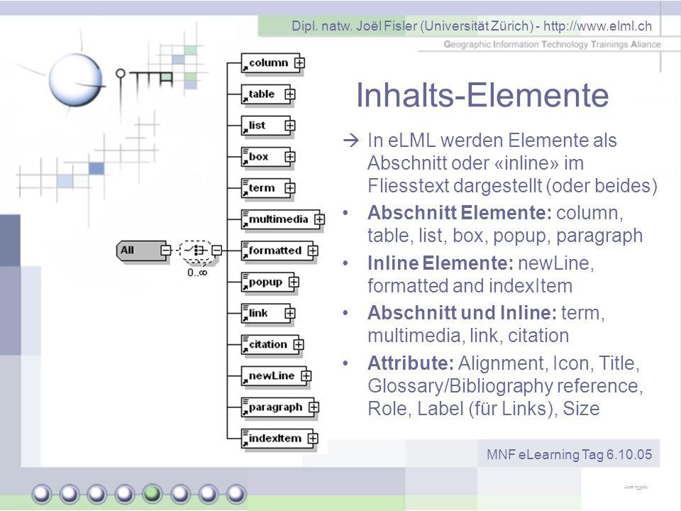 Dipl. natw. Joël Fisler (Universität Zürich) - http://www.elml.ch MNF eLearning Tag 6.10.05 Inhalts-Elemente In eLML werden Elemente als Abschnitt ode