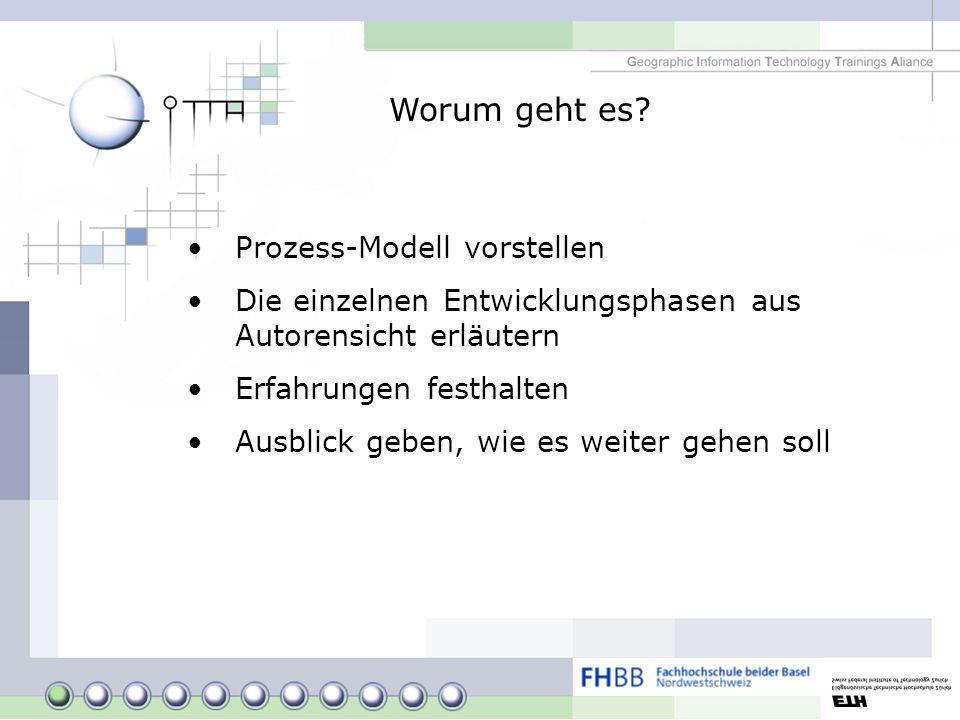 Worum geht es? Prozess-Modell vorstellen Die einzelnen Entwicklungsphasen aus Autorensicht erläutern Erfahrungen festhalten Ausblick geben, wie es wei