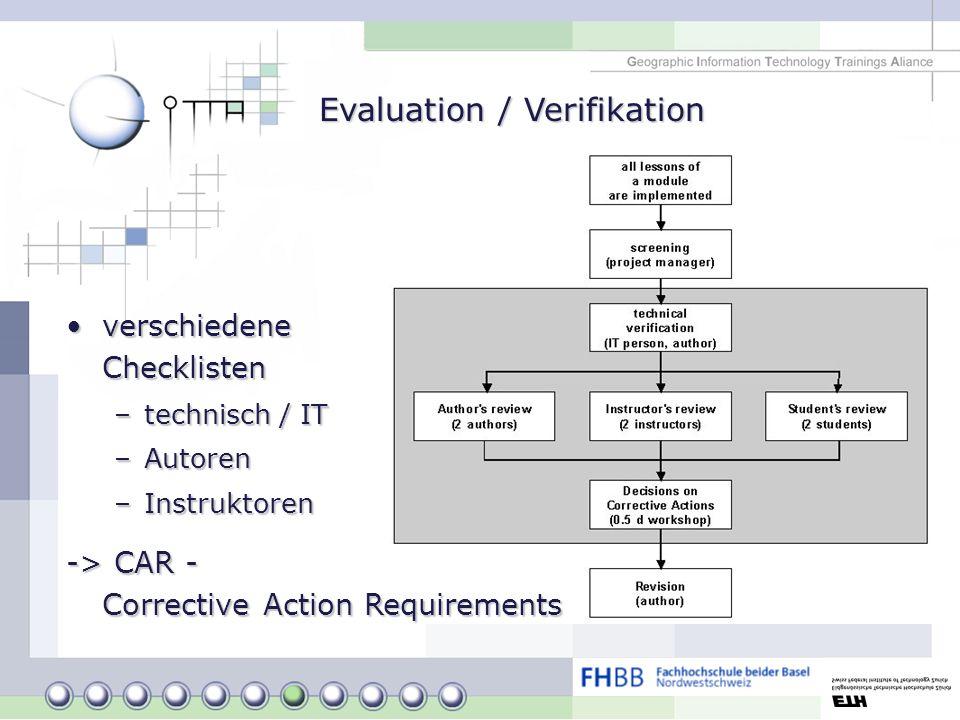 Evaluation / Verifikation verschiedene Checklistenverschiedene Checklisten –technisch / IT –Autoren –Instruktoren -> CAR - Corrective Action Requireme